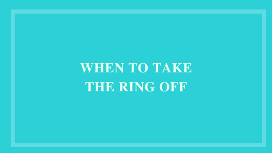 When To Take The Ring Off?