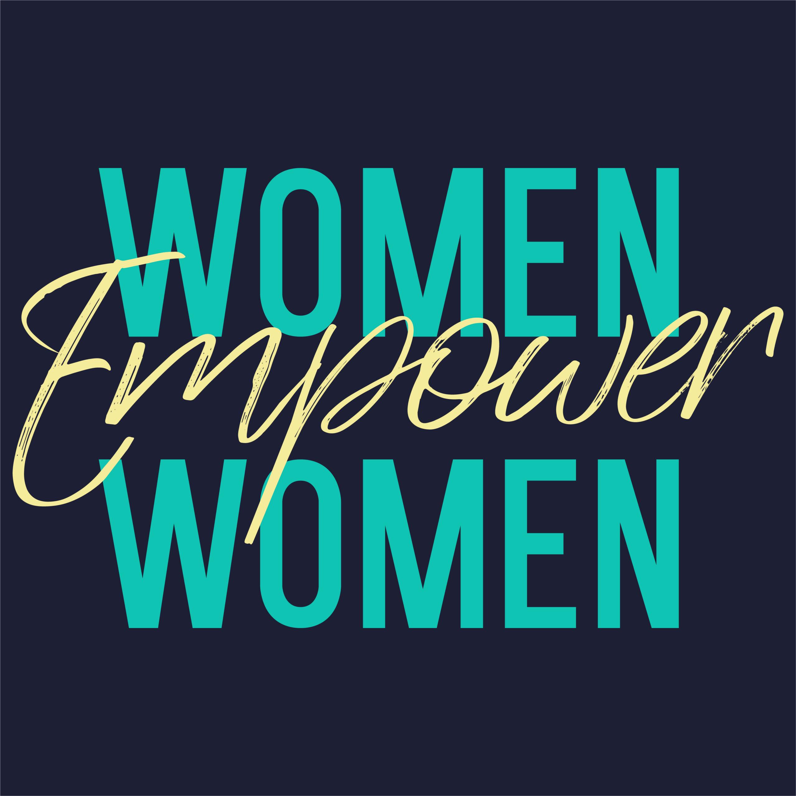 Women Empower Women Slogan for Tshirt Graphic Vector Print